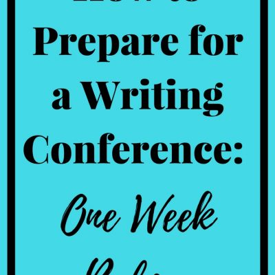 How to Prepare for a Writing Conference: One Week Before