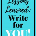 Lessons Learned: Write for YOU